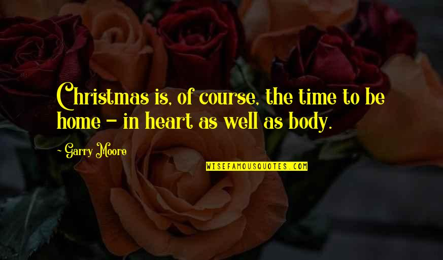Oomaharumooma Quotes By Garry Moore: Christmas is, of course, the time to be