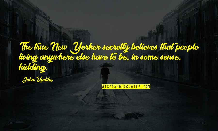Oona Quotes By John Updike: The true New Yorker secretly believes that people