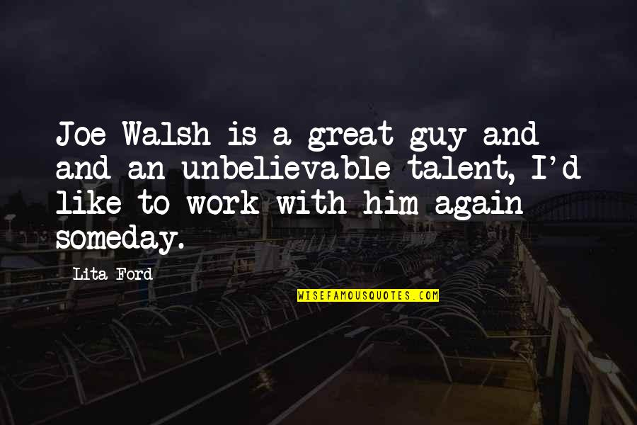 Oona Quotes By Lita Ford: Joe Walsh is a great guy and and