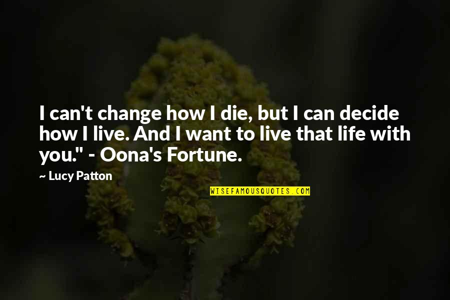 Oona Quotes By Lucy Patton: I can't change how I die, but I