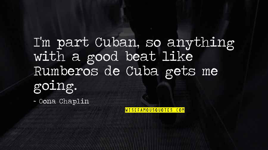 Oona Quotes By Oona Chaplin: I'm part Cuban, so anything with a good
