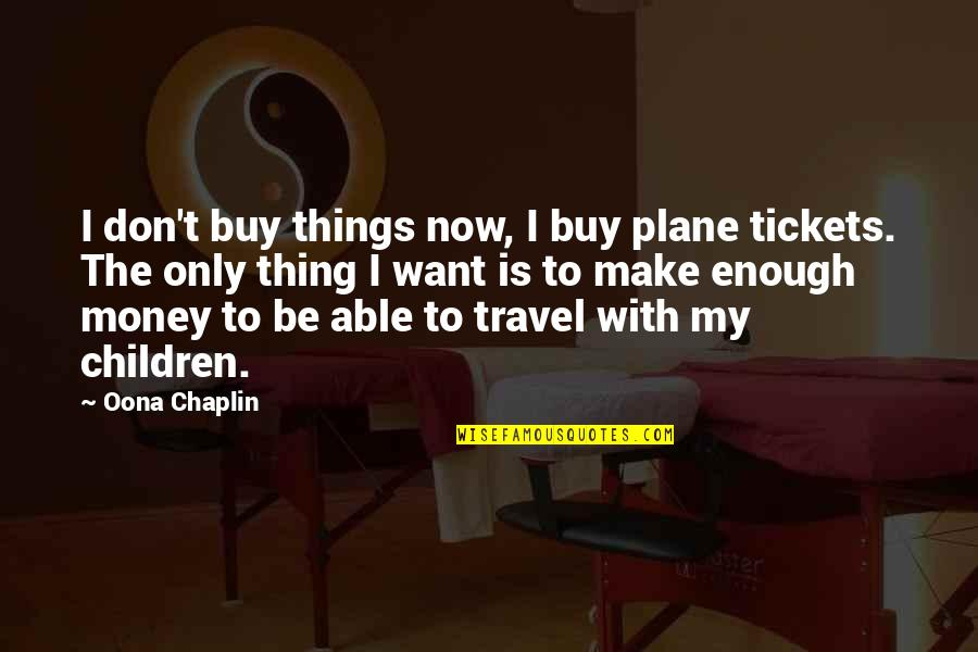 Oona Quotes By Oona Chaplin: I don't buy things now, I buy plane