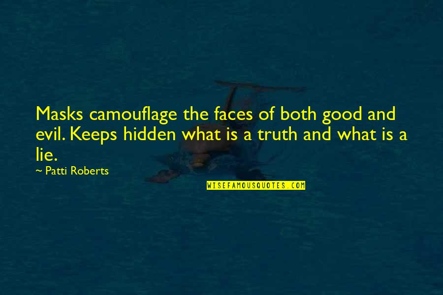 Oona Quotes By Patti Roberts: Masks camouflage the faces of both good and