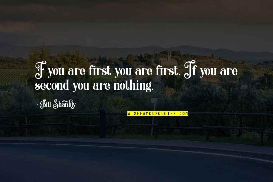 Op Tijd Komen Quotes By Bill Shankly: F you are first you are first. If