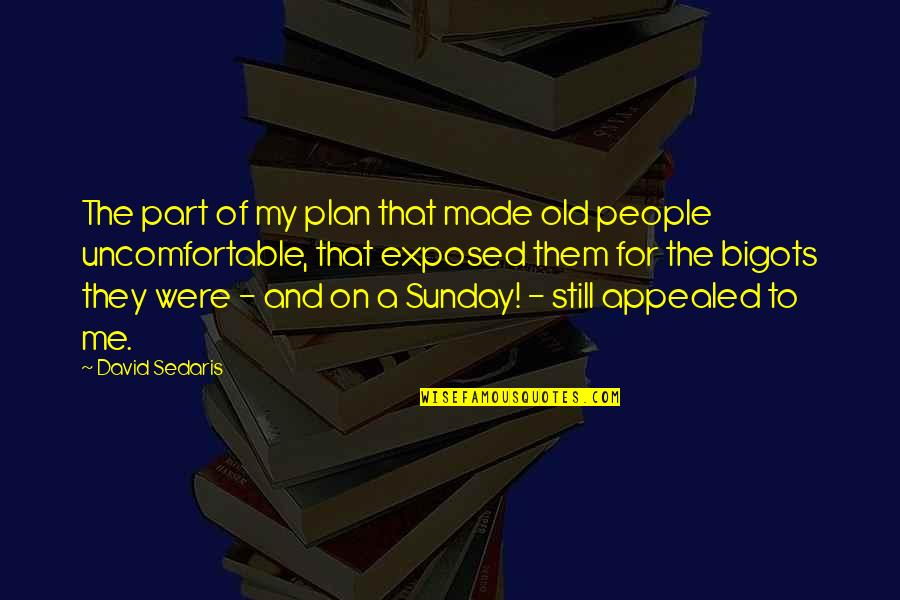 Op Tijd Komen Quotes By David Sedaris: The part of my plan that made old