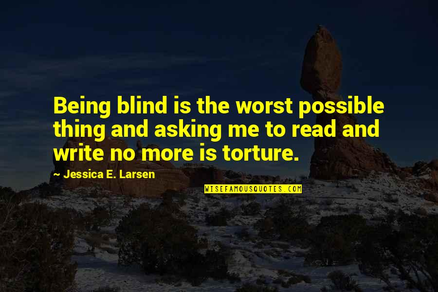 Op Tijd Komen Quotes By Jessica E. Larsen: Being blind is the worst possible thing and