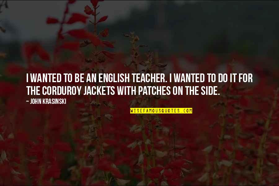 Op Tijd Komen Quotes By John Krasinski: I wanted to be an English teacher. I