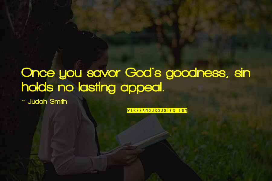 Op Tijd Komen Quotes By Judah Smith: Once you savor God's goodness, sin holds no
