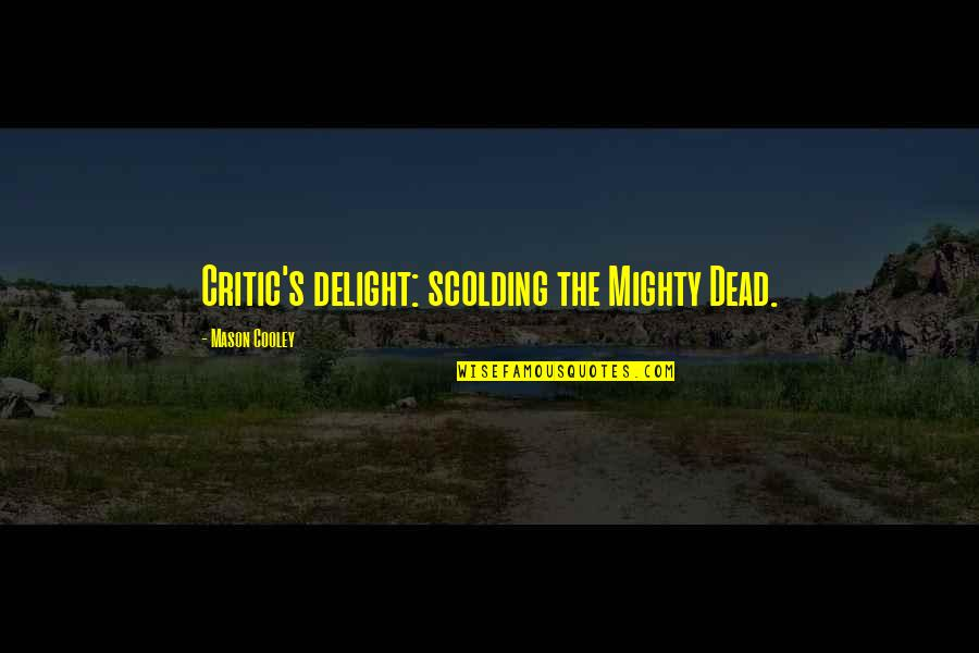 Op Tijd Komen Quotes By Mason Cooley: Critic's delight: scolding the Mighty Dead.