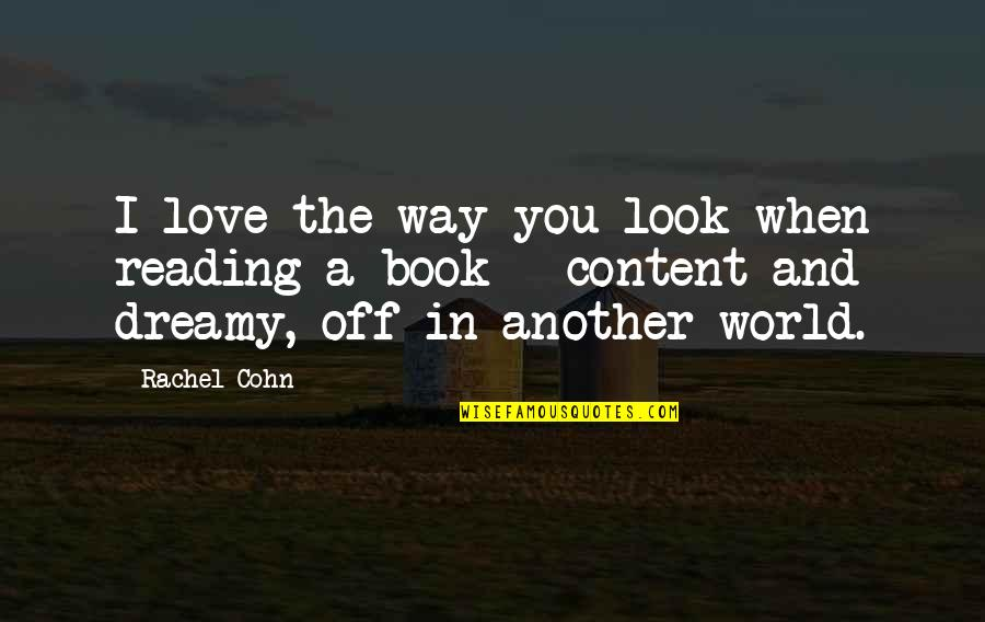 Op Tijd Komen Quotes By Rachel Cohn: I love the way you look when reading