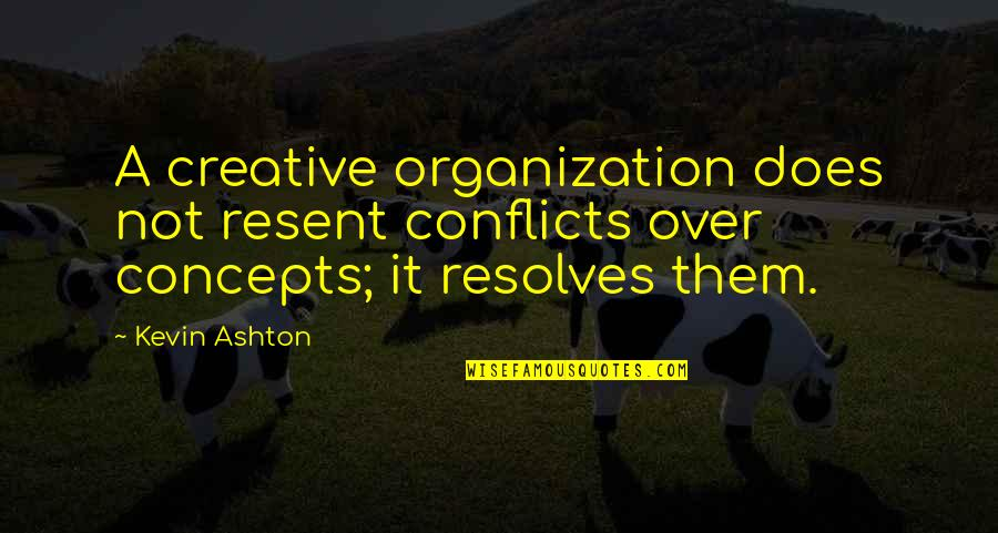Opal Dream Quotes By Kevin Ashton: A creative organization does not resent conflicts over