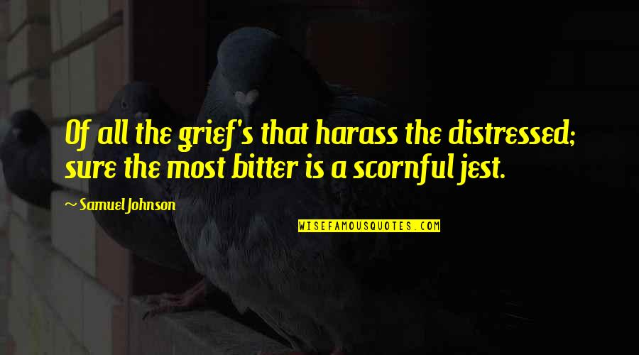 Opal Dream Quotes By Samuel Johnson: Of all the grief's that harass the distressed;
