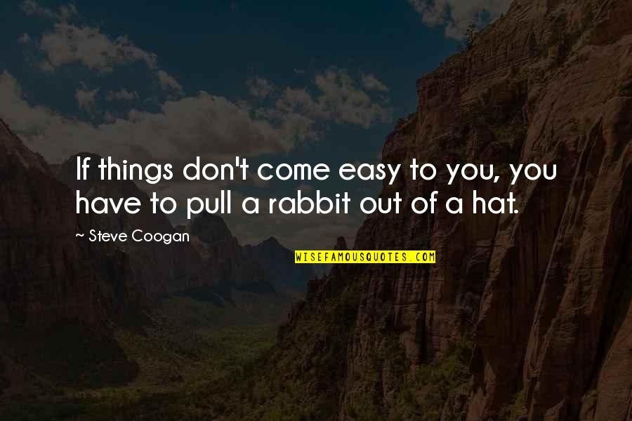 Opal Dream Quotes By Steve Coogan: If things don't come easy to you, you