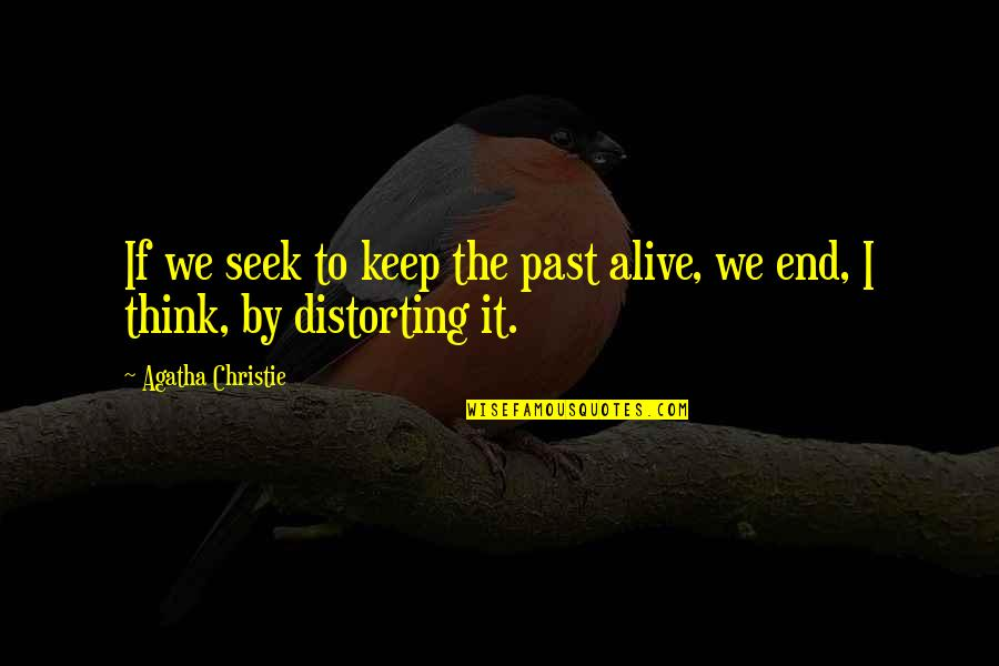 Open Book Exam Quotes By Agatha Christie: If we seek to keep the past alive,