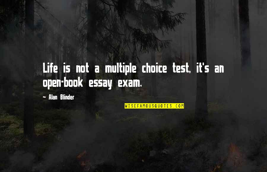 Open Book Exam Quotes By Alan Blinder: Life is not a multiple choice test, it's