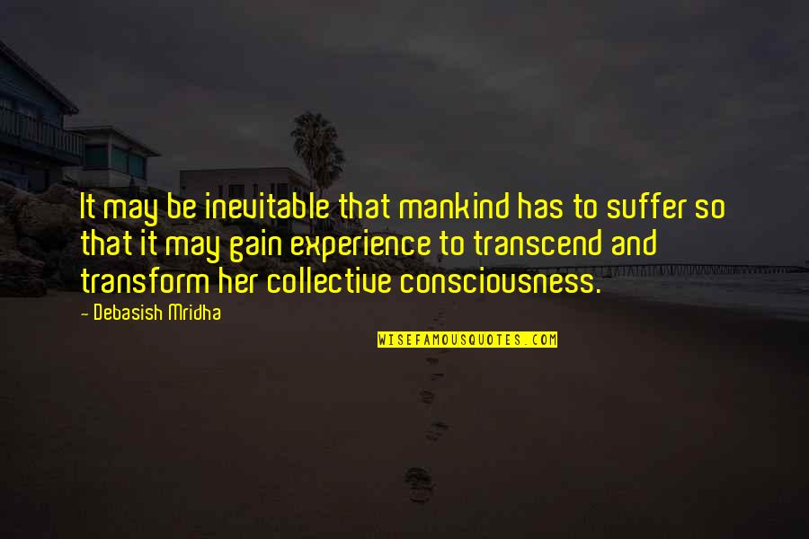Open Book Exam Quotes By Debasish Mridha: It may be inevitable that mankind has to