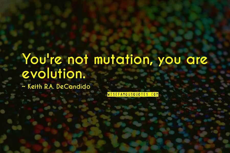 Open Book Exam Quotes By Keith R.A. DeCandido: You're not mutation, you are evolution.