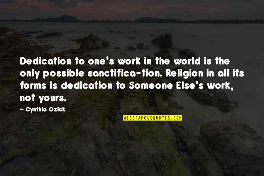 Open Communication In A Relationship Quotes By Cynthia Ozick: Dedication to one's work in the world is