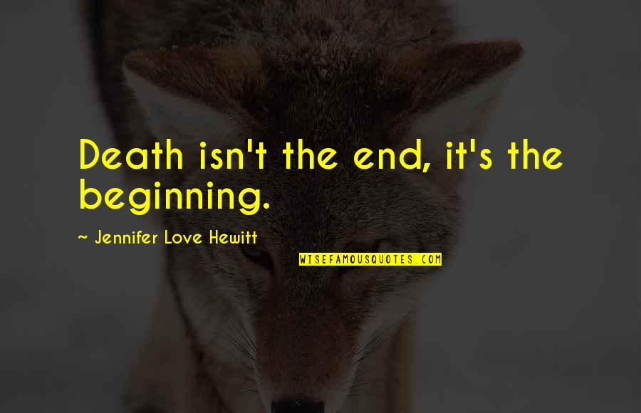 Open Communication In A Relationship Quotes By Jennifer Love Hewitt: Death isn't the end, it's the beginning.