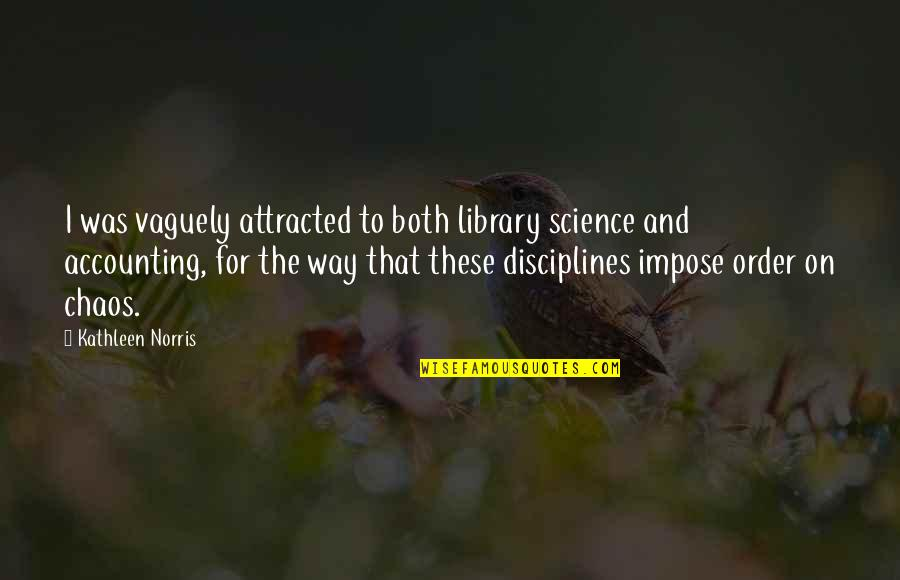 Open Communication In A Relationship Quotes By Kathleen Norris: I was vaguely attracted to both library science