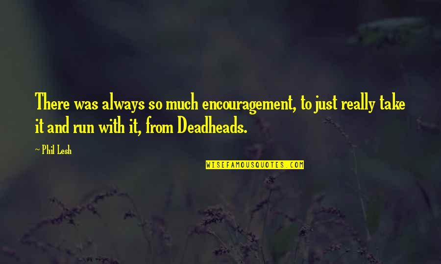 Open Communication In A Relationship Quotes By Phil Lesh: There was always so much encouragement, to just