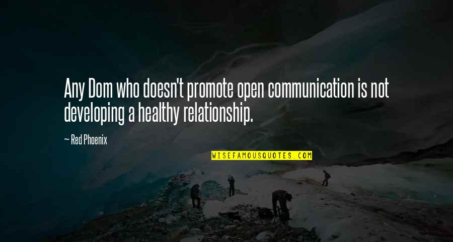 Open Communication In A Relationship Quotes By Red Phoenix: Any Dom who doesn't promote open communication is