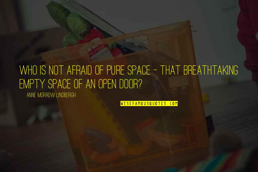 Open Doors Quotes By Anne Morrow Lindbergh: Who is not afraid of pure space -