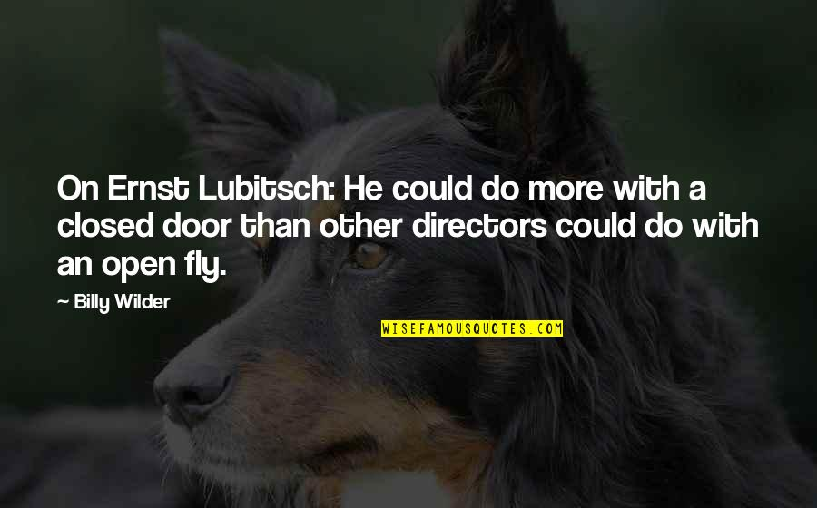 Open Doors Quotes By Billy Wilder: On Ernst Lubitsch: He could do more with