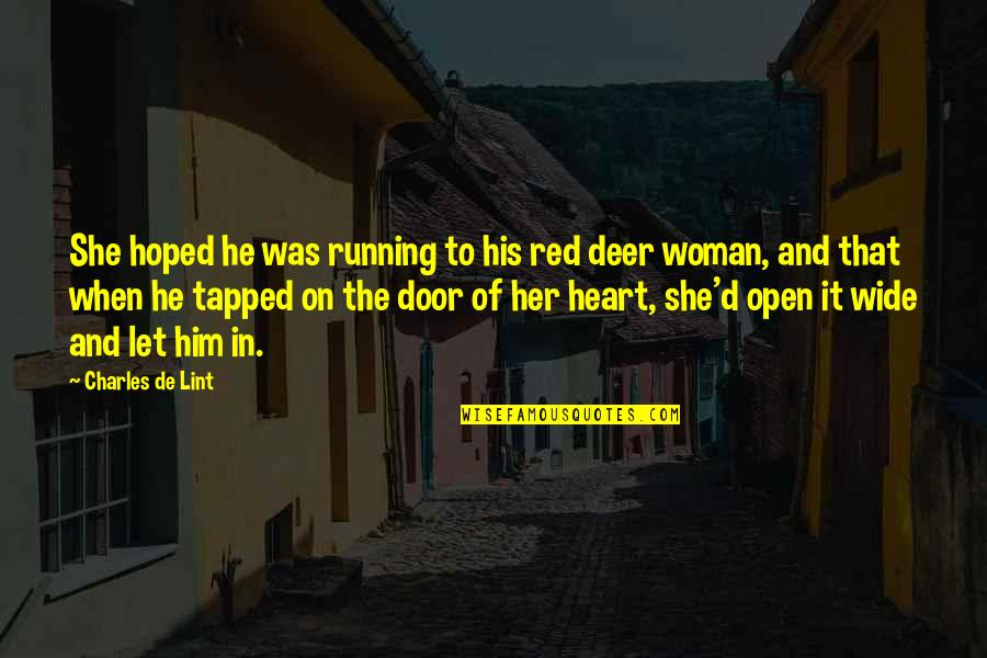 Open Doors Quotes By Charles De Lint: She hoped he was running to his red