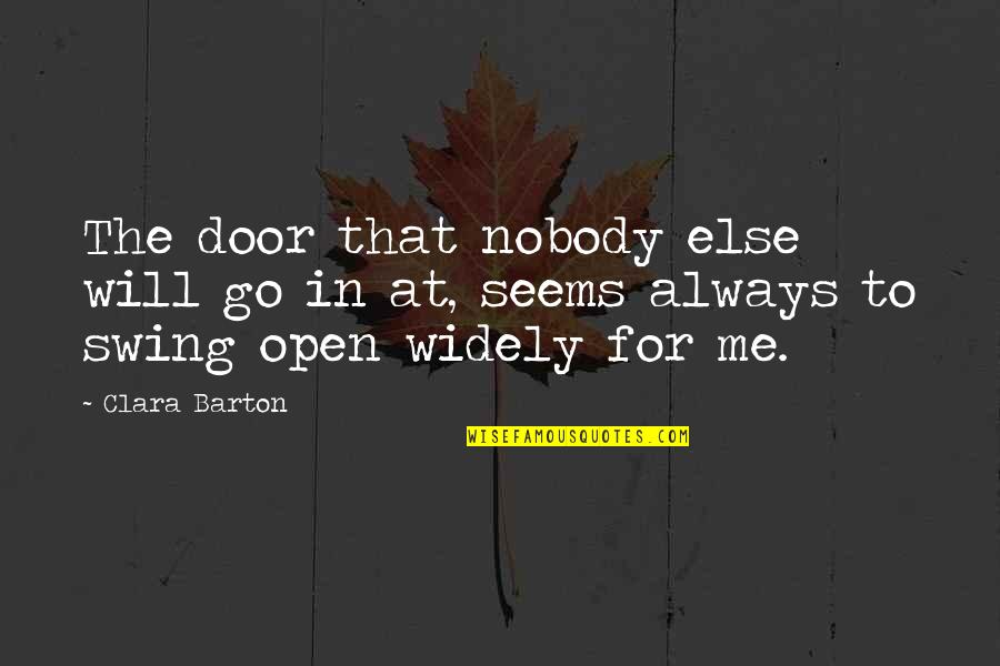 Open Doors Quotes By Clara Barton: The door that nobody else will go in