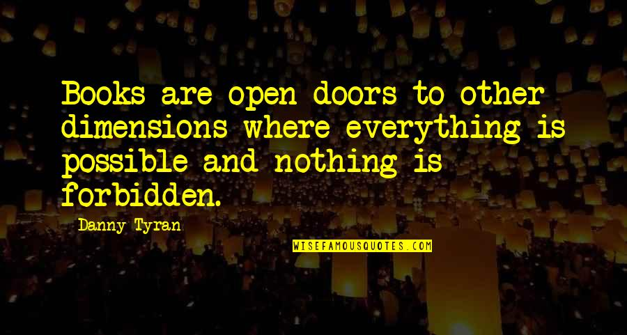 Open Doors Quotes By Danny Tyran: Books are open doors to other dimensions where