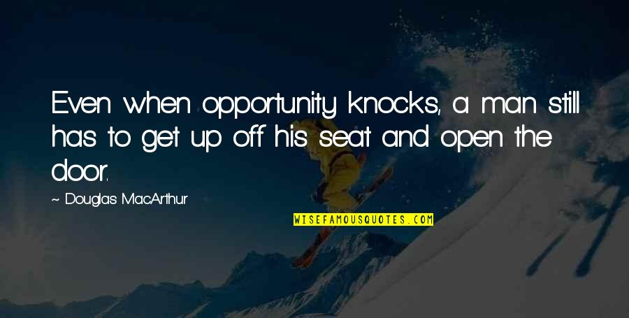 Open Doors Quotes By Douglas MacArthur: Even when opportunity knocks, a man still has