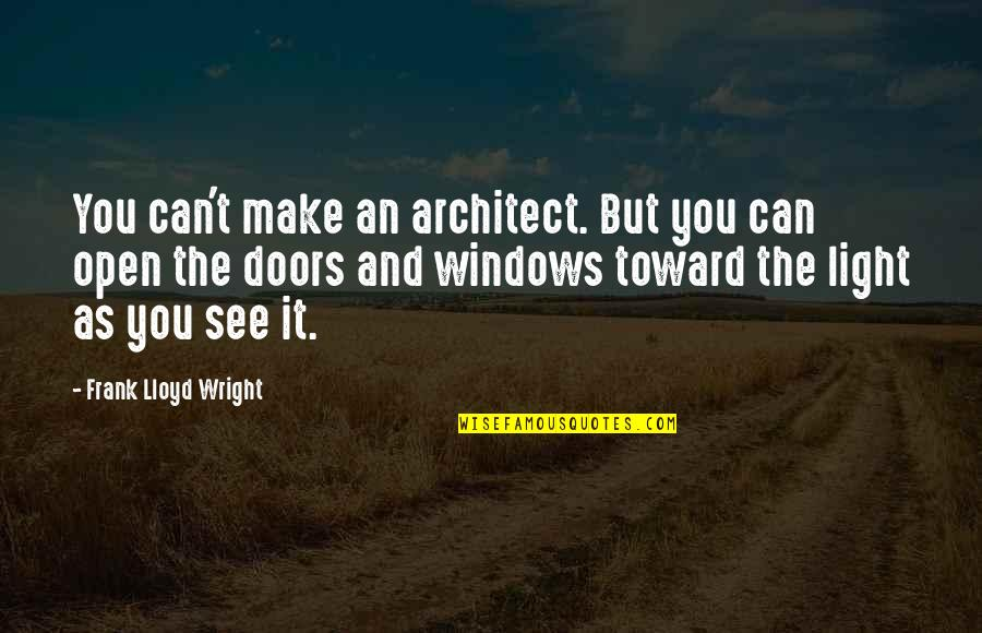 Open Doors Quotes By Frank Lloyd Wright: You can't make an architect. But you can