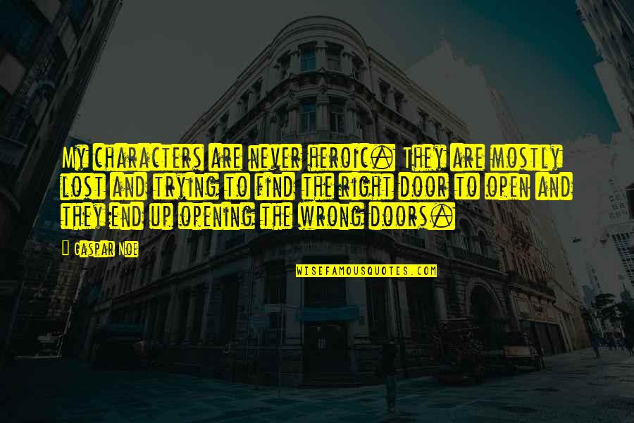 Open Doors Quotes By Gaspar Noe: My characters are never heroic. They are mostly