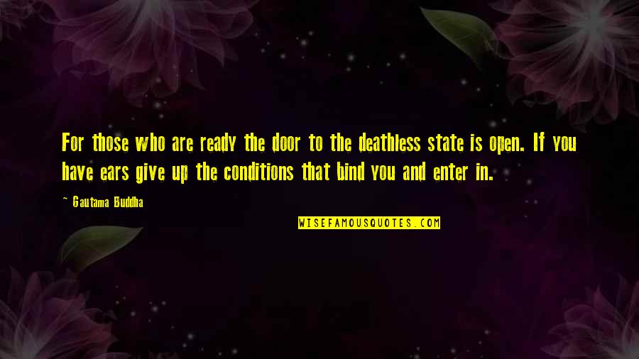 Open Doors Quotes By Gautama Buddha: For those who are ready the door to