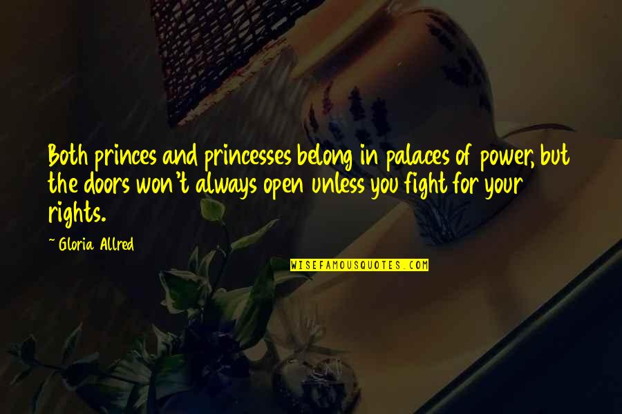 Open Doors Quotes By Gloria Allred: Both princes and princesses belong in palaces of