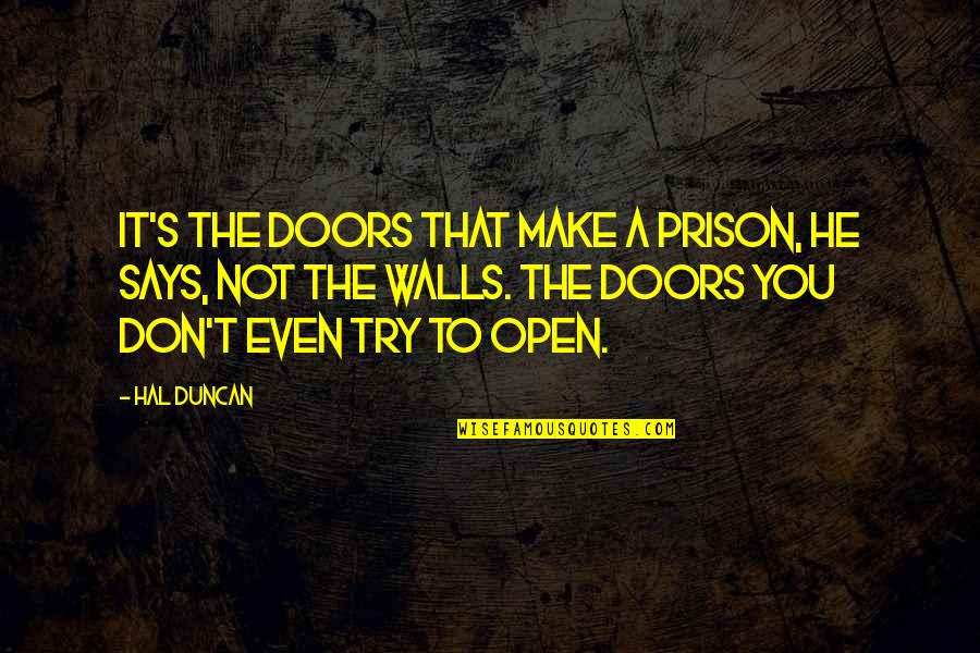 Open Doors Quotes By Hal Duncan: It's the doors that make a prison, he