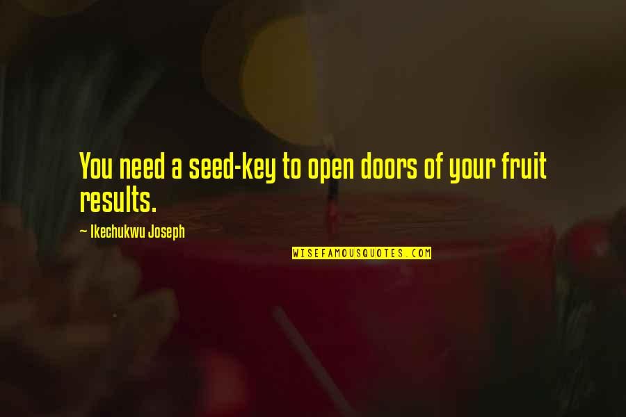 Open Doors Quotes By Ikechukwu Joseph: You need a seed-key to open doors of