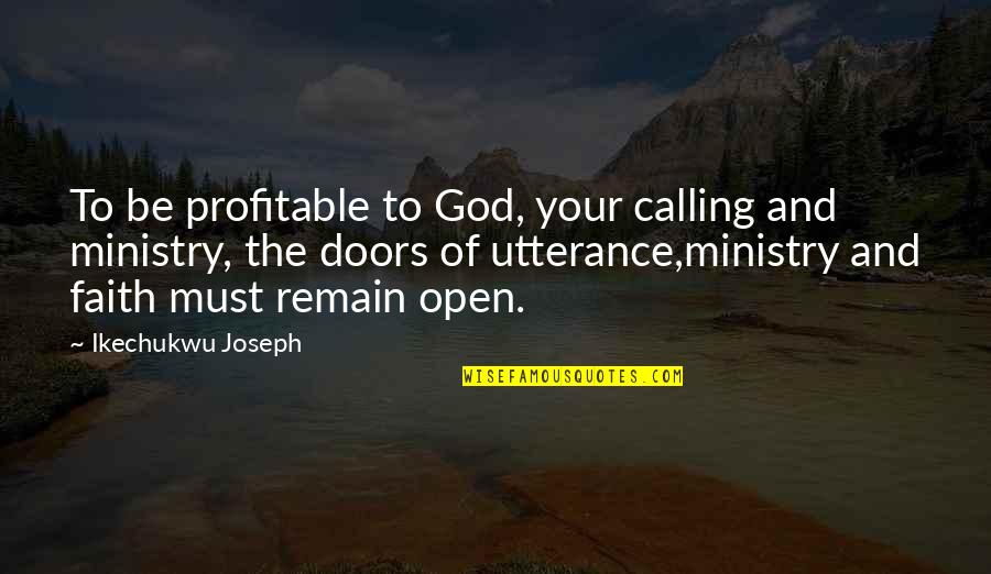 Open Doors Quotes By Ikechukwu Joseph: To be profitable to God, your calling and
