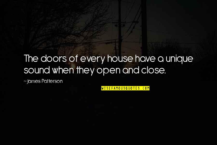 Open Doors Quotes By James Patterson: The doors of every house have a unique