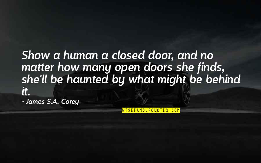 Open Doors Quotes By James S.A. Corey: Show a human a closed door, and no