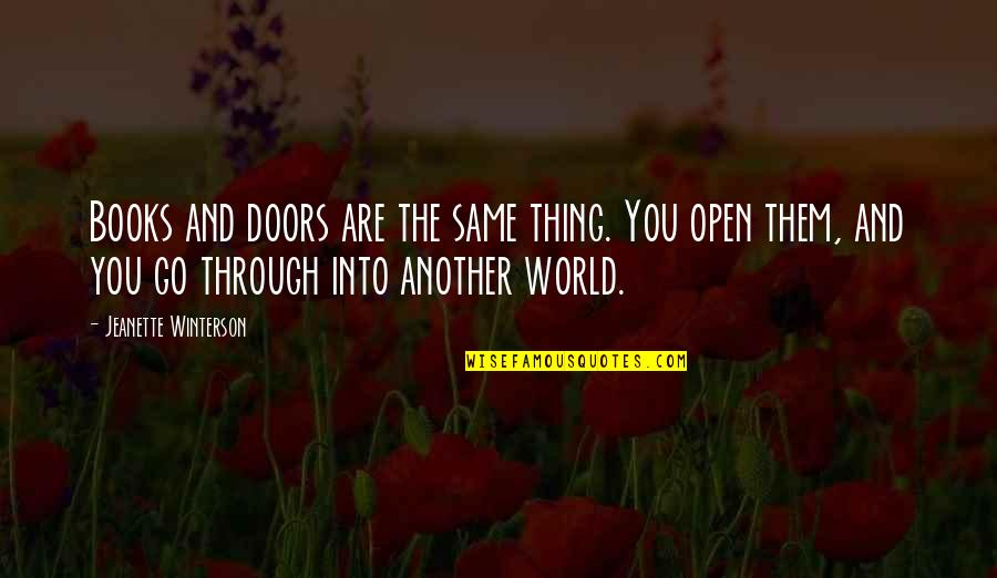 Open Doors Quotes By Jeanette Winterson: Books and doors are the same thing. You