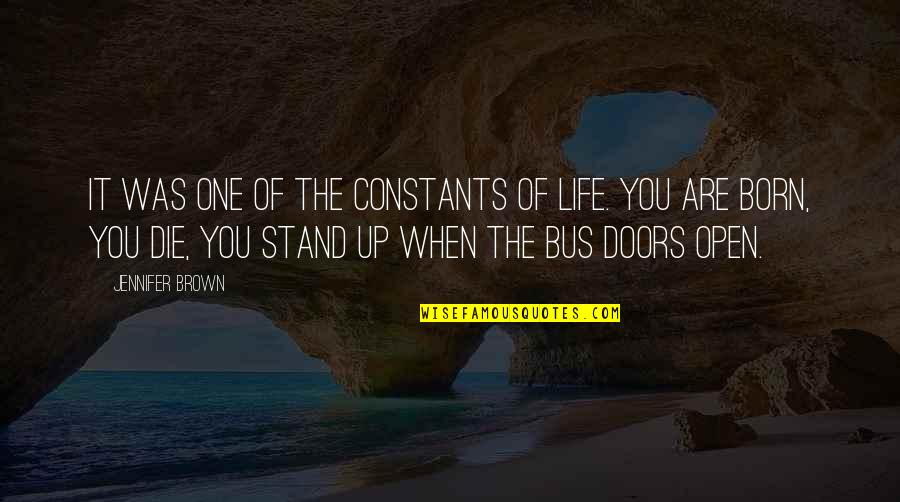 Open Doors Quotes By Jennifer Brown: It was one of the constants of life.