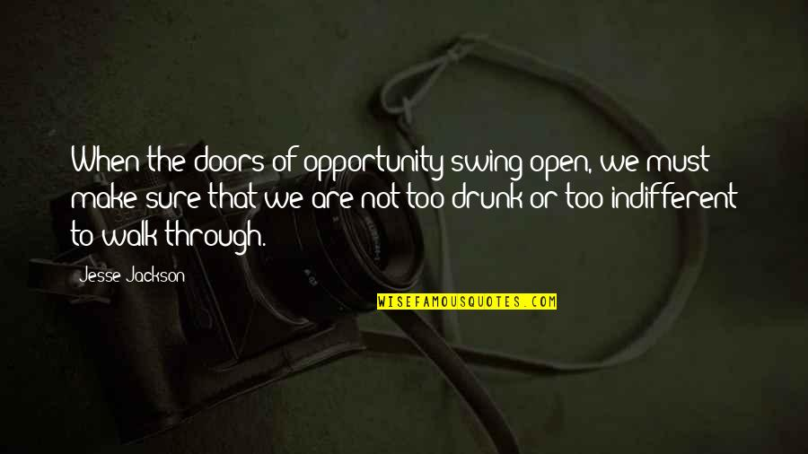 Open Doors Quotes By Jesse Jackson: When the doors of opportunity swing open, we