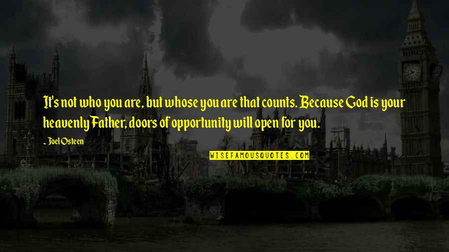 Open Doors Quotes By Joel Osteen: It's not who you are, but whose you