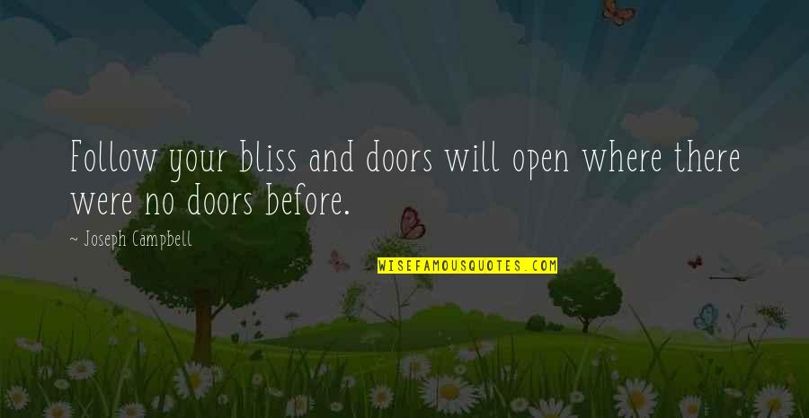 Open Doors Quotes By Joseph Campbell: Follow your bliss and doors will open where