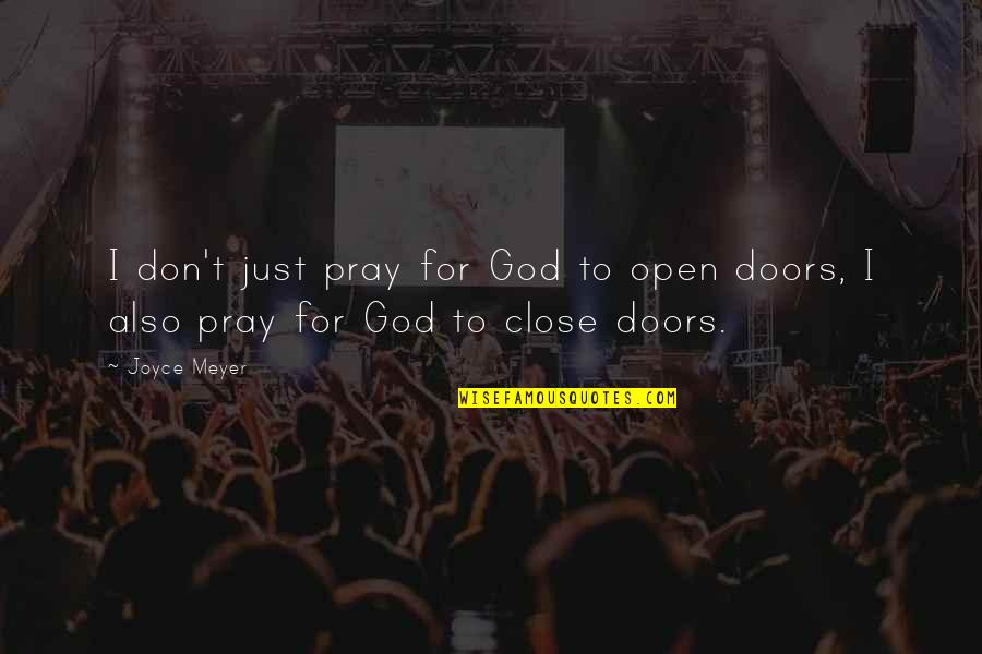 Open Doors Quotes By Joyce Meyer: I don't just pray for God to open