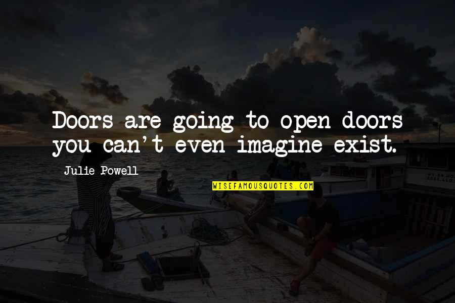 Open Doors Quotes By Julie Powell: Doors are going to open-doors you can't even