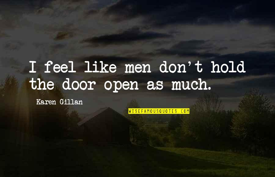 Open Doors Quotes By Karen Gillan: I feel like men don't hold the door