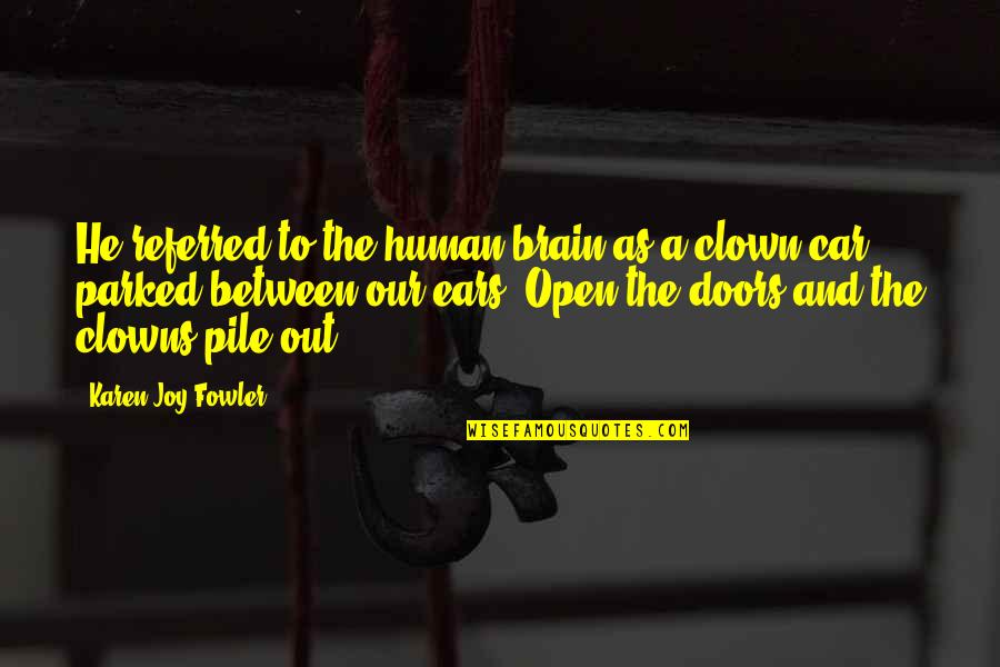 Open Doors Quotes By Karen Joy Fowler: He referred to the human brain as a